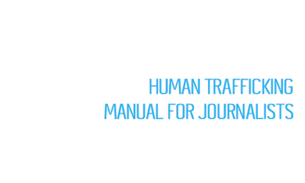 MANUAL FOR JOURNALISTS – HUMAN TRAFFICKING