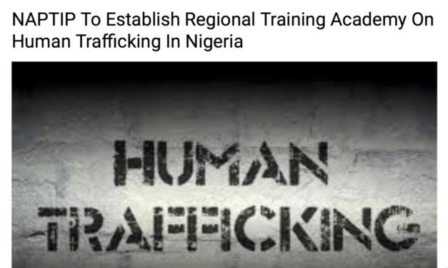 NIGERIA — NAPTIP to Establish Regional Training Academy on Human Trafficking