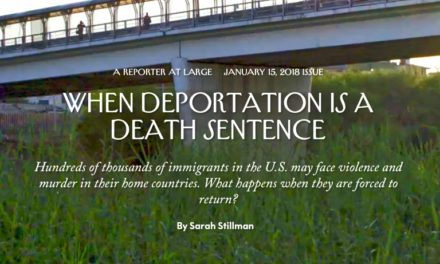 When Deportation Is a Death Sentence Hundreds of thousands of immigrants in the U.S. may face violence and murder in their home countries. What happens when they are forced to return? THE NEW YORKER by Sarah Stillman