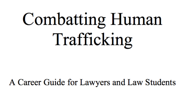 Harvard Law School (OPIA) 2017 — Combatting Human Trafficking — A Career Guide for Lawyers and Law Students