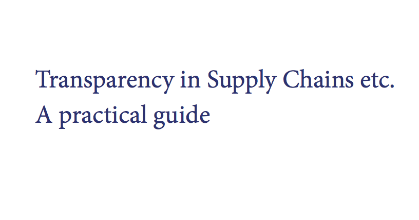 UK Government: Transparency in Supply Chains etc. A practical guide
