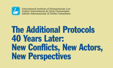 International Institute of Humanitarian Law — The Additional Protocols 40 Years Later: New Conflicts, New Actors, New Perspectives
