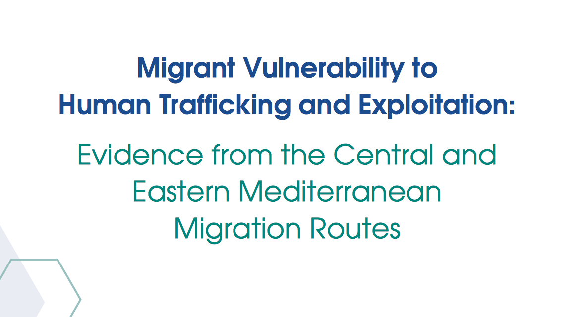 OIM — Migrant Vulnerability to Human Trafficking and Exploitation: Evidence from the Central and Eastern Mediterranean Migration Routes — 2017