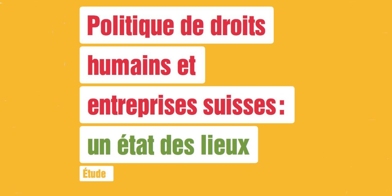 SUISSE 13 sept. 2018 – Etudes Pain pour le Prochain et Action de Carême : Une multinationale suisse est impliquée presque chaque mois dans des violations des droits humains / Study – A swiss multinational is involved almost every month in human rights violations