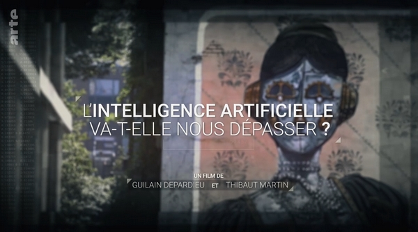 DOCUMENTAIRE — L'intelligence artificielle va-t-elle nous dépasser ? — Arte2018