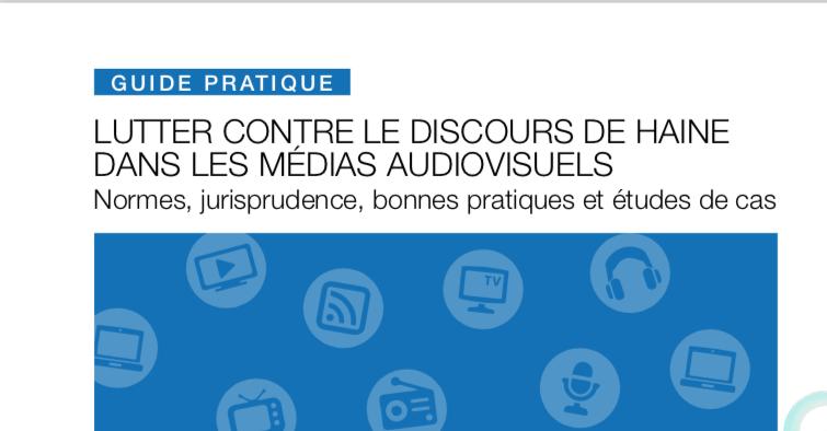 Organisation internationale de la Francophonie — Lutter contre le discours de haine dans les médias audiovisuels / GUIDE PRATIQUE