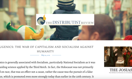 The Distributist Review — EUGENICS: THE WAR OF CAPITALISM AND SOCIALISM AGAINST HUMANITY AND ITS NEW FORM AS TRANSHUMANISM / EUGÉNISME : LA GUERRE DU CAPITALISME ET DU SOCIALISME CONTRE L'HUMANITÉ ET SA NOUVELLE FORME EN TANT QUE TRANSHUMANISME