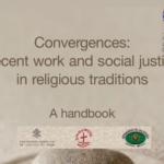ILO – Convergences: decent work and social justice in religious traditions – A handbook / Convergences : travail décent et justice sociale dans les traditions religieuses / Convergencias: el trabajo decente y la justicia social en las tradiciones religiosas