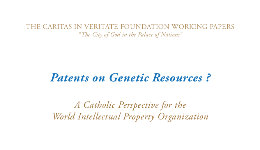 THE CARITAS IN VERITATE FOUNDATION WORKING PAPERS — Patents on Genetic Resources?