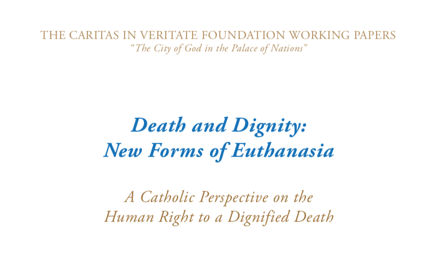 THE CARITAS IN VERITATE FOUNDATION WORKING PAPERS — Death and Dignity: New Forms of Euthanasia