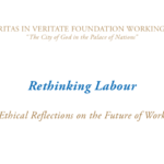 THE CARITAS IN VERITATE FOUNDATION WORKING PAPERS — Rethinking Labour