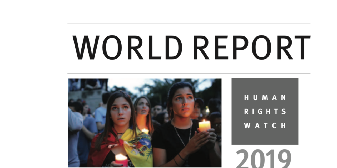 "HUMAN RIGHTS WATCH — WORLD REPORT 2019 / ""In some ways this is a dark time for human rights"""