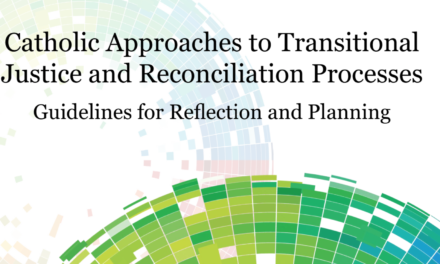 CATHOLIC PEACEBUILDING NETWORK —  Catholic Approaches to Transitional Justice and Reconciliation Processes Guidelines for Reflection and Planning