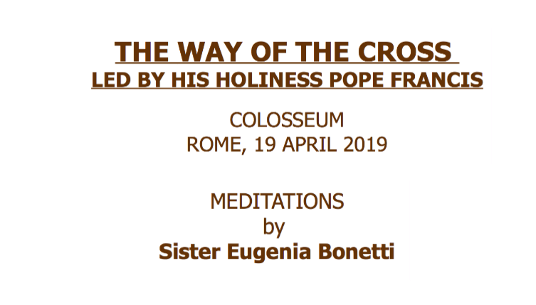 THE WAY OF THE CROSS  LED BY HIS HOLINESS POPE FRANCIS  COLOSSEUM ROME, 19 APRIL 2019 — MEDITATIONS by  Sister Eugenia Bonetti (Engaged against human trafficking)