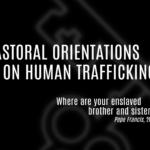 HOLY SEE VIDEO – PASTORAL ORIENTATIONS ON HUMAN TRAFFICKING – ORIENTATIONS PASTORALES SUR LA TRAITE DES PERSONNES –  ORIENTACIONES PASTORALES SOBRE LA TRATA DE PERSONAS