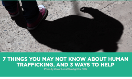 Catholic Relief Services — 7 THINGS YOU MAY NOT KNOW ABOUT HUMAN TRAFFICKING, AND 3 WAYS TOHELP
