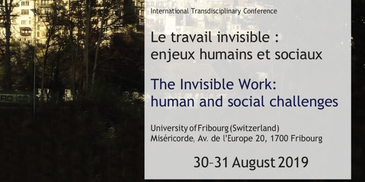 THE INVISIBLE WORK: HUMAN & SOCIAL CHALLENGES / 30–31 August 2019 International Conference AIESC — University of Fribourg (Switzerland)