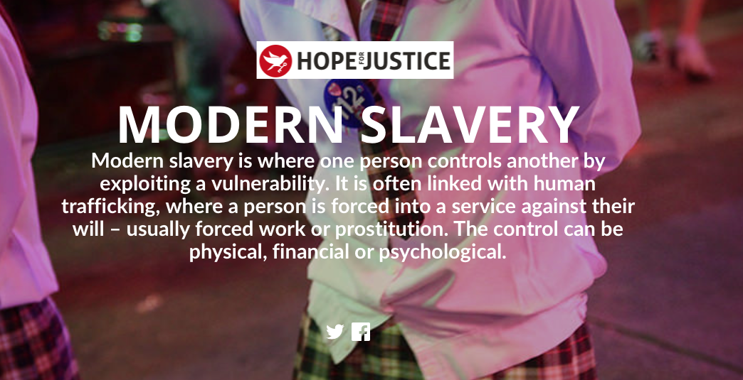 HOPE FOR JUSTICE: We exist to bring an end to modern slavery by preventing exploitation, rescuing victims, restoring lives, and reforming society