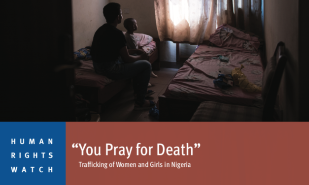 """HUMAN RIGHTS WATCH — """"You Pray for Death"""" Trafficking of Women and Girls in Nigeria Report"""