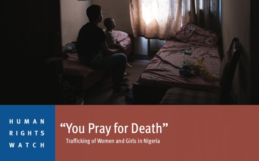 """HUMAN RIGHTS WATCH – """"You Pray for Death"""" Trafficking of Women and Girls in Nigeria Report"""