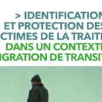 Une étude de France terre d'asile – IDENTIFICATION ET PROTECTION DES VICTIMES DE LA TRAITE DANS UN CONTEXTE DE MIGRATION DE TRANSIT