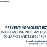 PREVENTING VIOLENT EXTREMISM THROUGH PROMOTING INCLUSIVE DEVELOPMENT, TOLERANCE AND RESPECT FOR DIVERSITY A development response to addressing radicalization and violent extremism