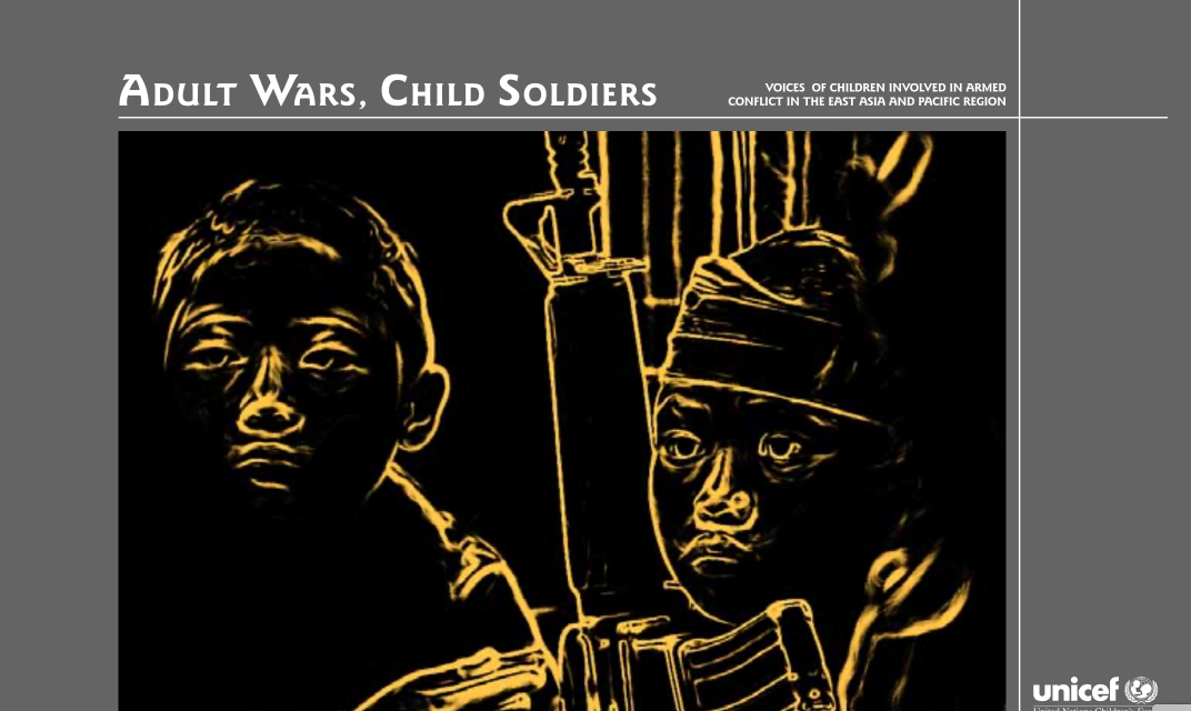 UNICEF — ADULT WARS, CHILD SOLDIERS Voices of Children Involved in Armed Conflict in the East Asia and Pacific Region