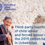 ILO –  Third-party monitoring of child labour and forced labour during the 2019 cotton harvest in Uzbekistan