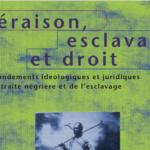 Déraison, esclavage et droit Les fondements idéologiques et juridiques de la traite négrière et de l'esclavage