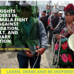LAND RIGHTS DEFENDERS IN GUATEMALA FIGHT BACK AGAINST