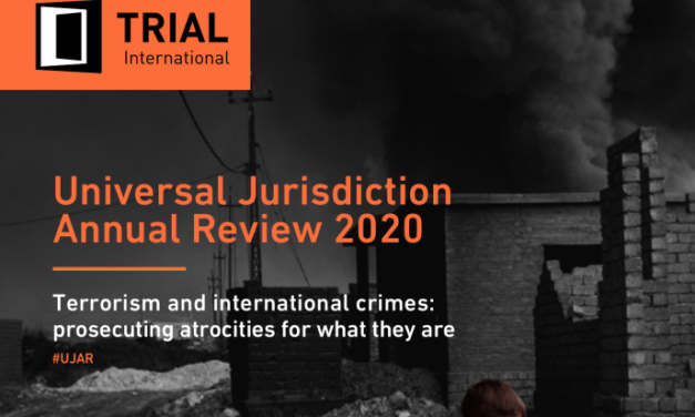 TRIAL INTERNATIONAL — Universal Jurisdiction Annual Review 2020 — Terrorism and international crimes: prosecuting atrocities for what they are