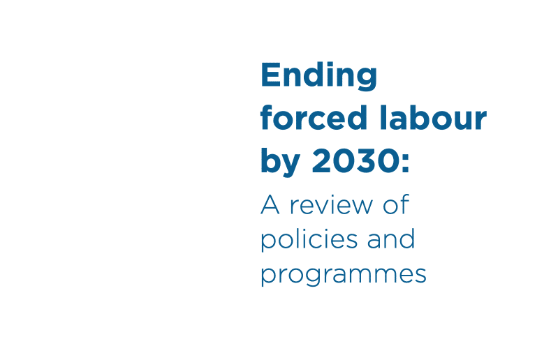 ILO REPORT — Ending forced labour by 2030: A review of policies and programmes