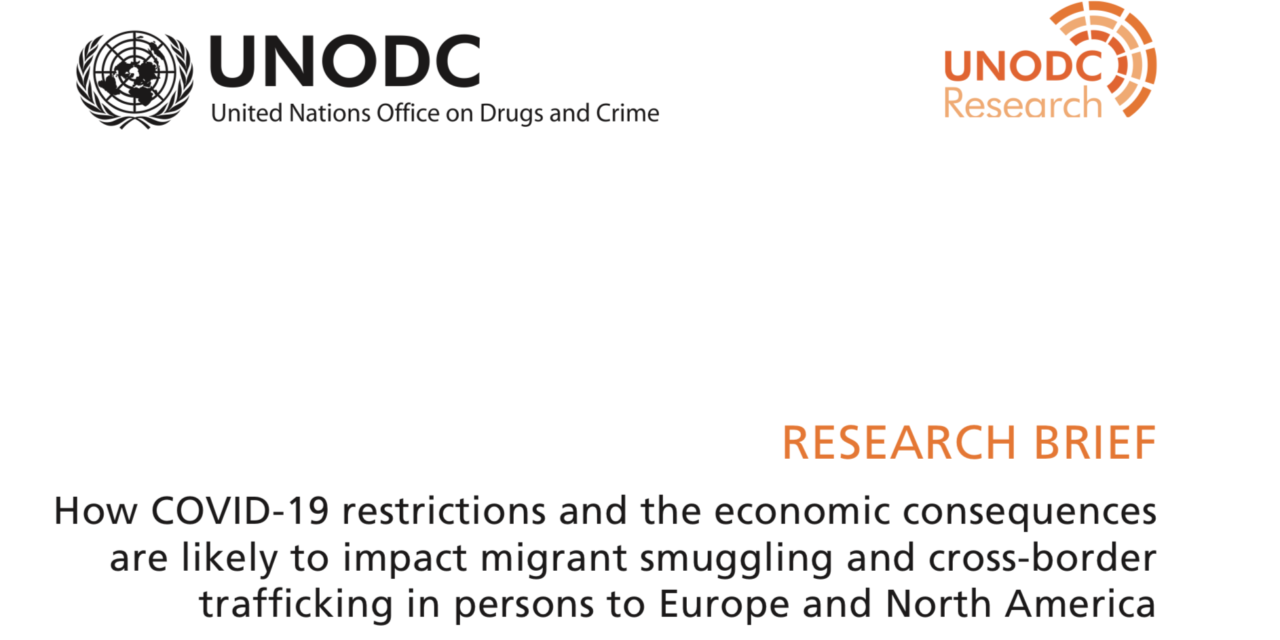 UNODC — How COVID-19 restrictions and the economic consequences are likely to impact migrant smuggling and cross-border trafficking in persons to Europe and North America