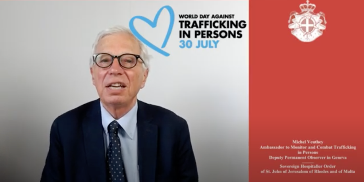 WORLD DAY AGAINST HUMAN TRAFFICKING — Geneva, 30 July 2020 — Message from Michel Veuthey, Ambassador of the Order of Malta to monitor and combat trafficking in persons