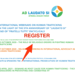 "REGISTER & WEBINAR ON-DEMAND – INTERNATIONAL WEBINARS ON HUMAN TRAFFICKING  IN THE LIGHT OF THE 5TH ANNIVERSARY OF ""LAUDATO SI""  AND OF ""FRATELLI TUTTI"" ENCYCLICALS"