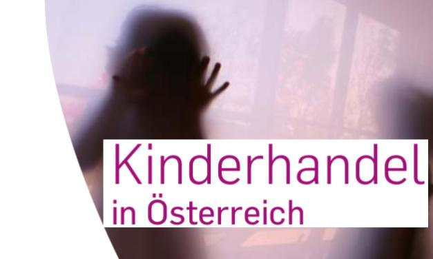 Kinderhandel in Österreich — Hintergrundinformation und Indikatoren zur Identifizierung von Opfern von Kinderhandel durch Kinder- und Jugendhilfe, Polizei, Asyl- und Fremdenbehörden, Justizwache, medizinisches Personal sowie Botschaften / Konsulate