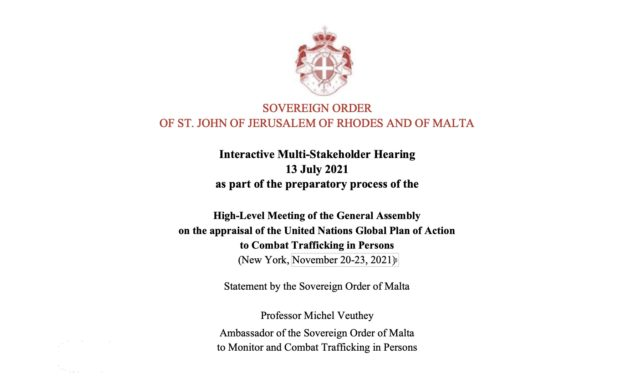 Statement by the Sovereign Order of Malta Ambassador Michel Veuthey- UN New York – Stakeholder Hearing 13 July 2021 as part of the preparatory process of the High-Level Meeting of the General Assembly on the appraisal of the United Nations Global Plan of Action to Combat Trafficking in Persons