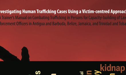 IOM / Investigating Human Trafficking Cases Using a Victim-centred Approach: A Trainer's Manual on Combating Trafficking in Persons for Capacity-building of Law Enforcement Officers in Antigua and Barbuda, Belize, Jamaica, and Trinidad and Tobago
