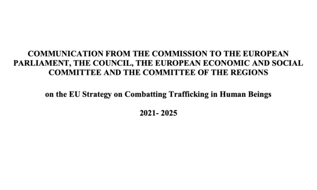 EU Strategy on Combatting Trafficking in Human Beings 2021- 2025 / COMMUNICATION FROM THE COMMISSION TO THE EUROPEAN PARLIAMENT, THE COUNCIL, THE EUROPEAN ECONOMIC AND SOCIAL COMMITTEE AND THE COMMITTEE OF THE REGIONS — 14.4.2021