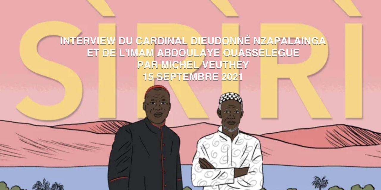 INTERVIEW DU CARDINAL DIEUDONNÉ NZAPALAINGA ET DE L'IMAM ABDOULAYE OUASSELEGUE  PAR MICHEL VEUTHEY ( 15 SEPTEMBRE 2021)