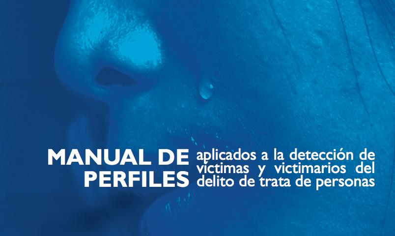 MANUAL DE PERFILES aplicados a la detección de víctimas y victimarios del delito de trata de personas