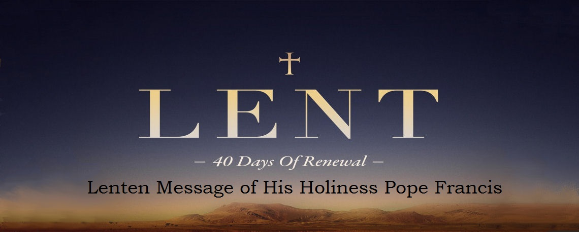 """MESSAGE OF HIS HOLINESS POPE FRANCIS  FOR LENT 2018: """"Because of the increase of inquity, the love of many will grow cold"""" (Mt 24:12)"""