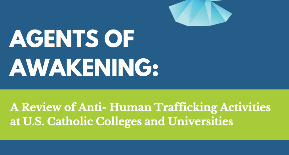 FADICA US — Agents of Awakening: A Review of Anti- Human Trafficking Activities at U.S. Catholic Colleges and Universities