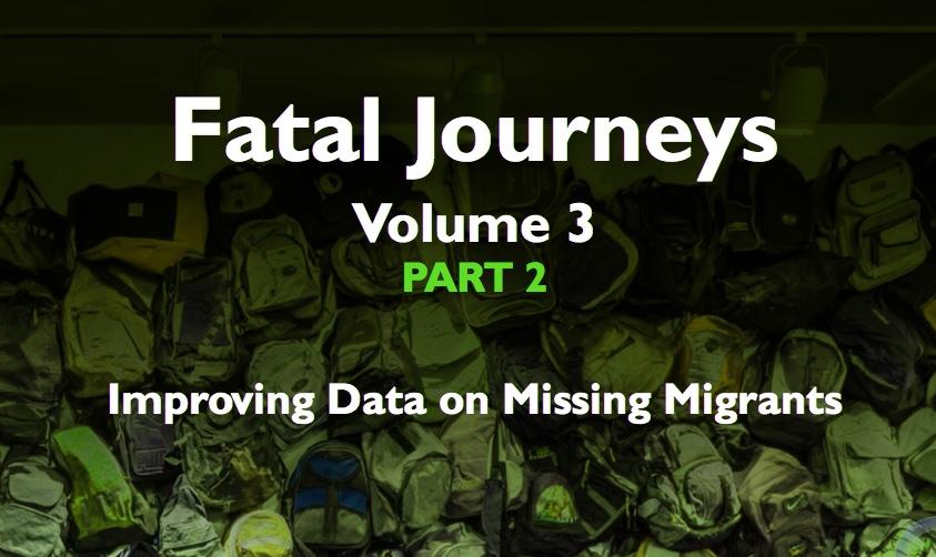 OIM — Fatal Journeys Volume 3 Part 2: Improving Data on Missing Migrants —2017